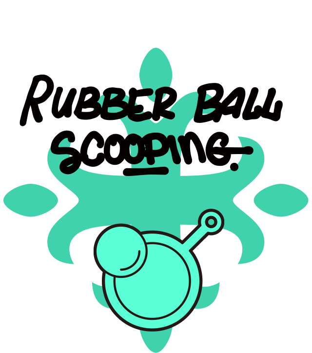 RUBBER BALL SCOOPING.